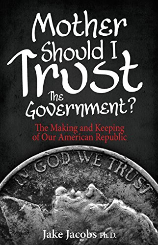 Mother, Should I Trust the Government?: The Making and Keeping of Our American Republic by [Jacobs Ph.D., Jake]