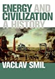 img - for Energy and Civilization: A History (MIT Press) book / textbook / text book