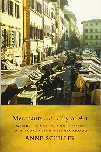 Merchants in the City of Art: Work, Identity, and Change in a Florentine Neighborhood (Teaching Culture: UTP Ethnographies for the Classroom) ()