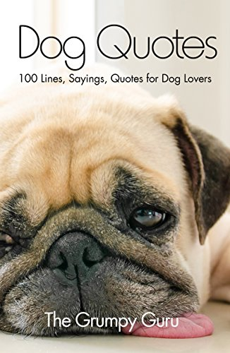 Dog Quotes: 100 Lines, Sayings, Quotes for Dog Lovers