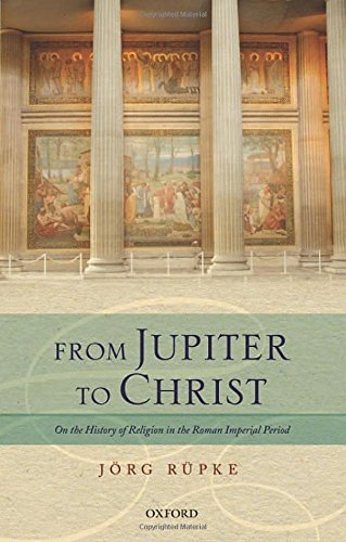 From Jupiter to Christ: On the History of Religion in the Roman Imperial Period