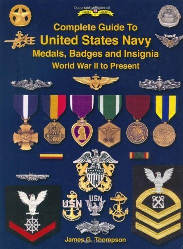 Complete Guide to United States Navy Medals, Badges and Insignia: World War II to Present by James G. Thompson (2003-06-01)