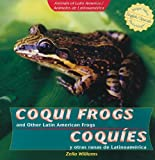 Coqui Frogs and Other Latin American Frogs/ Coquies y otras ranas de Latinoamerica (Animals of Latin America / Animales De Latinoamerica) (English and Spanish Edition)
