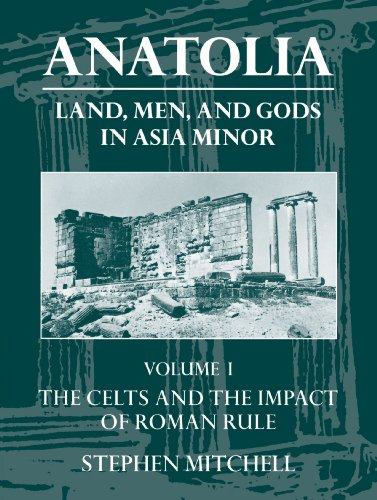 Anatolia: Land, Men, and Gods in Asia Minor Volume I: The Celts in Anatolia and the Impact of Roman Rule (Clarendon Paperbacks)