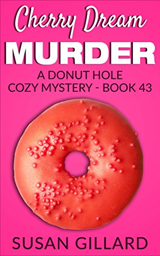 Cherry Dream Murder: A Donut Hole Cozy - Book 43 (Donut Hole Cozy Mystery)