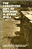 img - for The Forgotten Art of Building a Stone Wall: An Illustrated Guide to Dry Wall Construction (Forgotten Arts Series) by Fields, Curtis P. (1971) Paperback book / textbook / text book