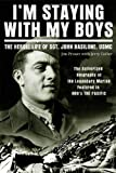 Book cover for I'm Staying with My Boys: The Heroic Life of Sgt. John Basilone, USMC