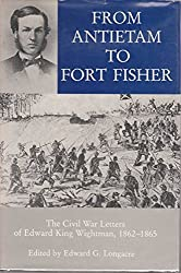 From Antietam to Fort Fisher: The Civil War Letters of Edward King Wightman, 1862-1865