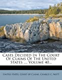 Cases Decided in the Court of Claims of the United States ... , Volume 40..., , 1271349612