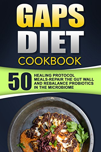 GAPS Diet Cookbook: 50 Healing Protocol Meals-Repair The Gut Wall(Leaky Gut) And Rebalance Probiotics In The Microbiome, by Rachel Mansfel
