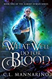 What We'll Do for Blood (The Almost Human Series Book 1)
