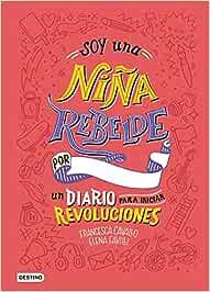 Soy una niña rebelde. Un diario para iniciar revoluciones Otros títulos: Amazon.es: Favilli, Elena, Cavallo, Francesca: Libros