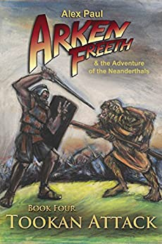 Tookan Attack (Arken Freeth and the Adventure of the Neanderthals Book 4) by [Paul, Alex]