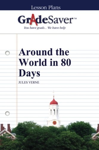 GradeSaver (TM) Lesson Plans: Around the World in 80 Days (Literature Around The World In 80 Days)