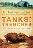 Tanks and Trenches: First Hand Accounts Of Tank Warfare In The First World War