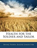 Health for the Soldier and Sailor, Irving Fisher and Eugene Lyman Fisk, 1146156928
