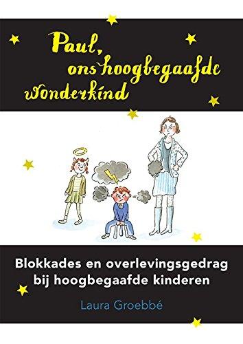 Paul, ons hoogbegaafde wonderkind: Blokkades en overlevingsgedrag bij hoogbegaafde kinderen