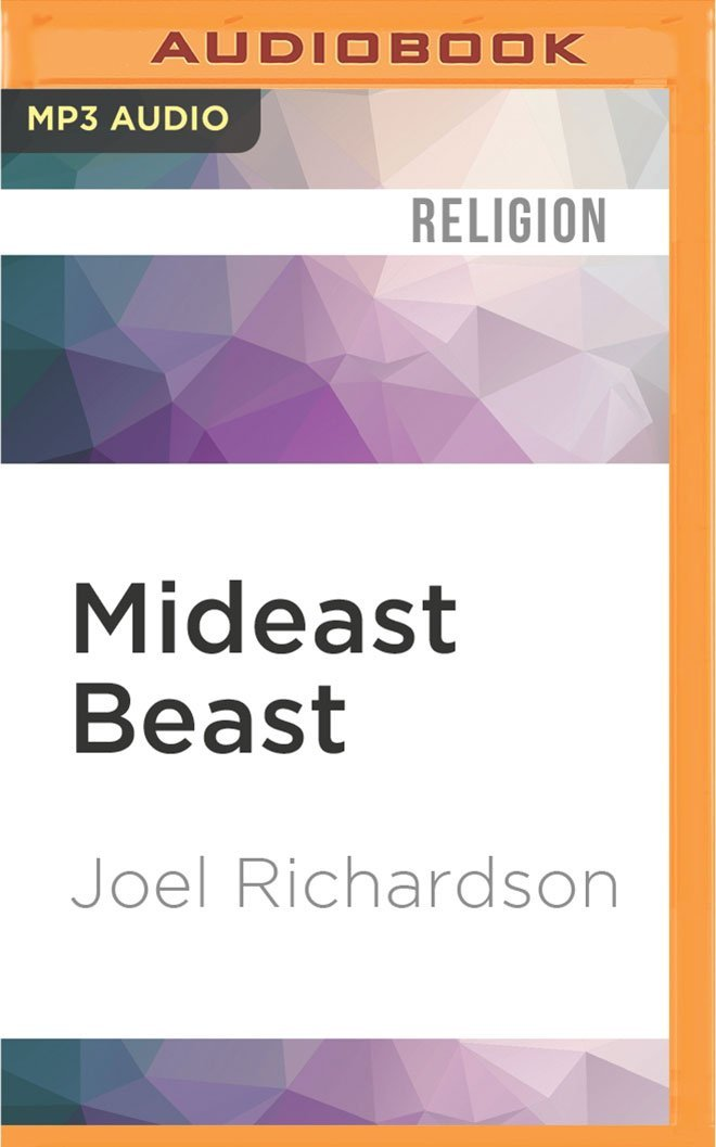 Mideast Beast: The Scriptural Case for an Islamic Antichrist: Joel