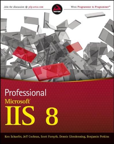 Professional Microsoft IIS 8 by Benjamin Perkins , Dennis Glendenning , Jeff Cochran , Ken Schaefer , Kenneth Schaefer , Scott Forsyth, Publisher : Wrox