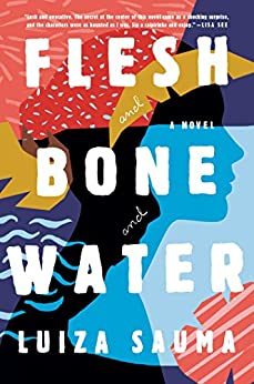 Flesh and Bone and Water: A Novel by [Sauma, Luiza]