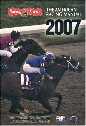 The American Racing Manual 2007: The Offical Encyclopedia of Thoroughbred Racing
