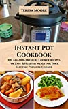 Instant Pot Cookbook: 100 Amazing Pressure Cooker Recipes for Fast & Healthy Meals for Your Electric Pressure Cooker (Healthy Food Book 12)