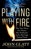 Playing With Fire: The True Story of a Nurse, Her Husband, and a Marriage Turned Fatal (St. Martin's True Crime Library)