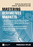 img - for Mastering Derivatives Markets: A Step-by-Step Guide to the Products, Applications and Risks (4th Edition) (The Mastering Series) book / textbook / text book