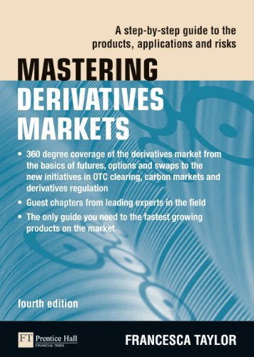 Mastering Derivatives Markets: A Step-by-Step Guide to the Products, Applications and Risks (4th Edition) (The Mastering Series) by FT Press