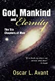 God, Mankind and Eternity, Oscar L. Avant, 1449795293