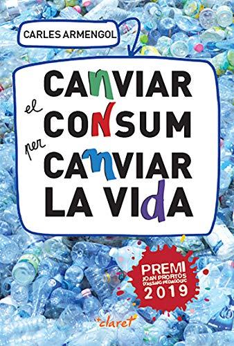 Canviar el consum per canviar la vida: Una proposta educativa i de conversió ecològica (Catalan Edition) por Carles Armengol,Fernandez Sala, Juanjo
