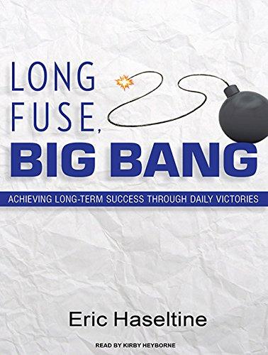 Long Fuse, Big Bang: Achieving Long-Term Success Through Daily Victories