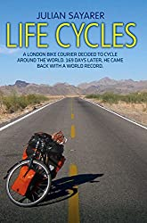By Julian Sayarer Life Cycles: A London Bike Courier Decided to Cycle Around the World. 169 Days Later, He Came Back with a World Record.