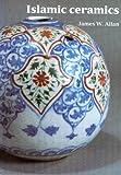 Islamic Ceramics, James Allan, 1854440012