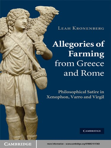 [FREE] Allegories of Farming from Greece and Rome: Philosophical Satire in Xenophon, Varro and Virgil<br />D.O.C