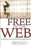 Breaking Free of the Web: Catholics and Internet Addiction