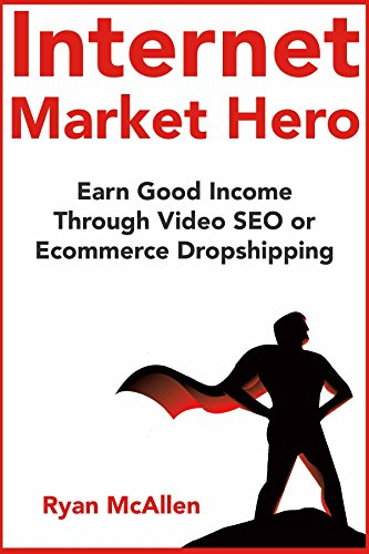 Internet Market Hero (Work from Home Internet Business Ideas 2018): Earn Good Income Through Video SEO or Ecommerce Dropshipping (Mcallen Goods Home)