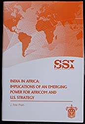 India in Africa: Implications of an Emering Power for Africom and U. S. Strategy