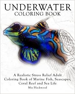 Amazon Underwater Coloring Book A Realistic Stress Relief Adult Of Marine Fish Seascapes Coral Reef And Sea Life Advanced