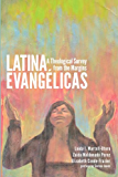 Latina Evangélicas: A Theological Survey from the Margins