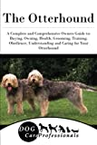 The Otterhound: A Complete and Comprehensive Owners Guide to: Buying, Owning, Health, Grooming, Training, Obedience, Understanding and Caring for Your ... to Caring for a Dog from a Puppy to Old Age)