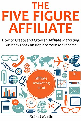The Five Figure Affiliate How To Create And Grow An Affiliate Marketing Business That Can