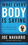 """What Every BODY is Saying - An Ex-FBI Agent's Guide to Speed-Reading People"" av Joe Navarro"
