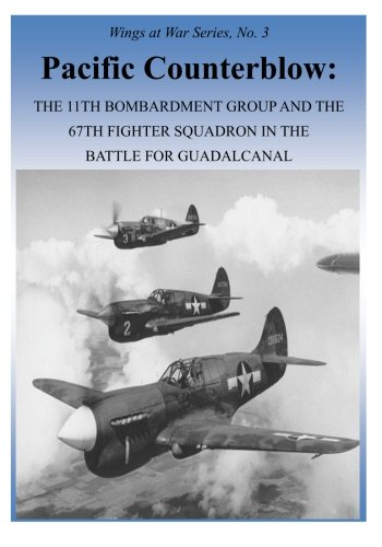 Pacific Counterblow: The 11th Bombardment Group and the 67th Fighter Squadron in the Battle for Guadalcanal (Wings at War Series) (Volume 3)