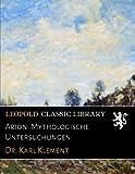 Arion: Mythologische Untersuchungen (German Edition)