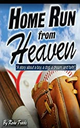 Home Run from Heaven: A story about a boy, a dog, a dream, and faith. (Cambridge Studies in Medieval Life and Thought: Fourth Serie)