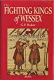 Fighting Kings of Wessex, George P. Baker, 0938289632