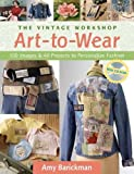 vintage craft workshop - The Vintage Workshop Art-to-Wear: 100 Images & 40 Projects to Personalize Fashion