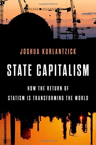 State Capitalism: How the Return of Statism is Transforming the World (Return Policy Uk)