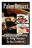 img - for Paleo Dessert Recipes: 45 Amazing, Healthy & Tasty Recipes In One Cookbook: (Easy and Delicious Paleo Dessert Recipes, Healthy Desserts, Lose Belly ... paleo diet, Practical Paleo Cookbook) book / textbook / text book